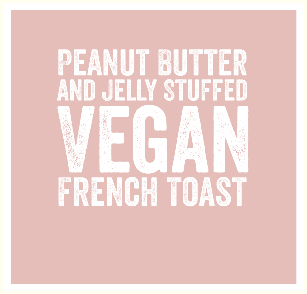 Peanut Butter and Jelly Stuffed Vegan French Toast