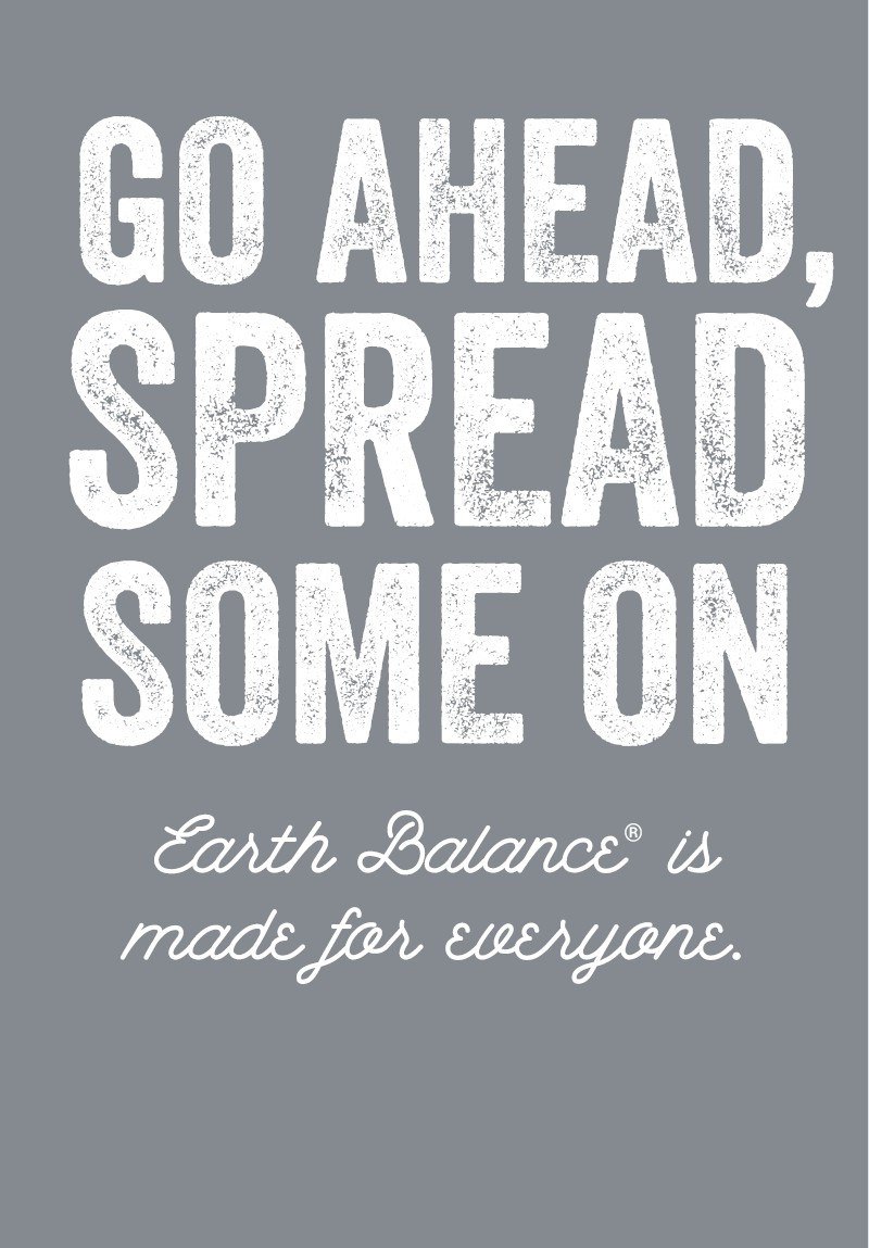 Go Ahead, Spread some on Earth Balance is made for everyone